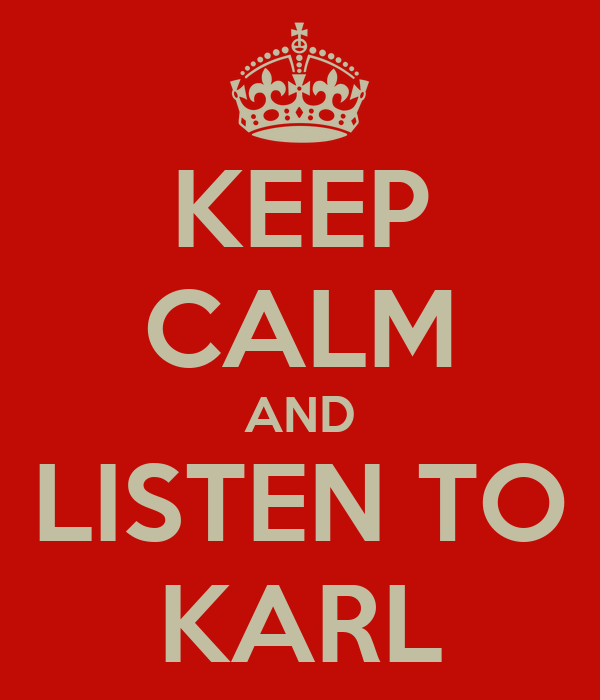 KEEP CALM AND LISTEN TO KARL
