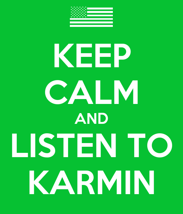 KEEP CALM AND LISTEN TO KARMIN