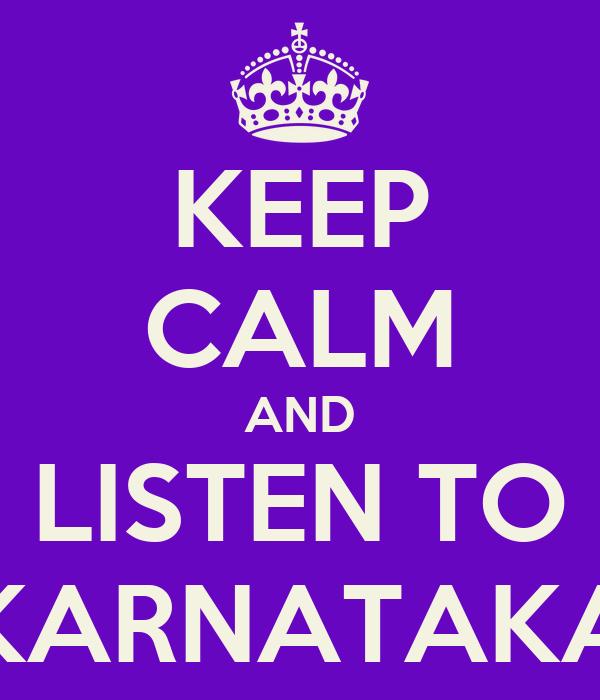 KEEP CALM AND LISTEN TO KARNATAKA