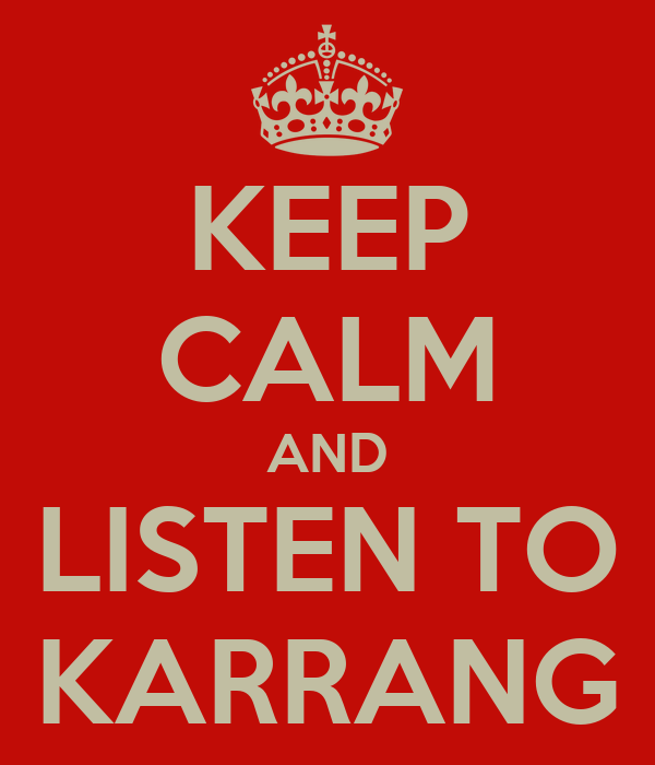KEEP CALM AND LISTEN TO KARRANG