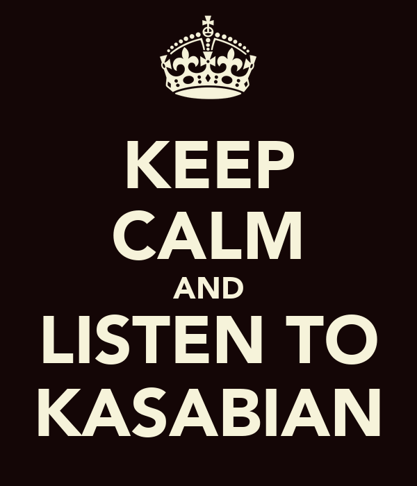 KEEP CALM AND LISTEN TO KASABIAN