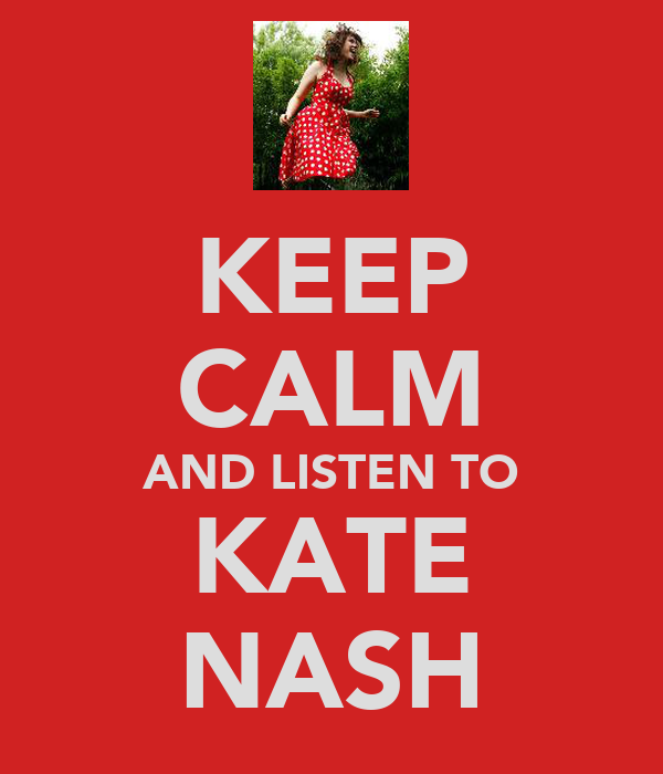 KEEP CALM AND LISTEN TO KATE NASH