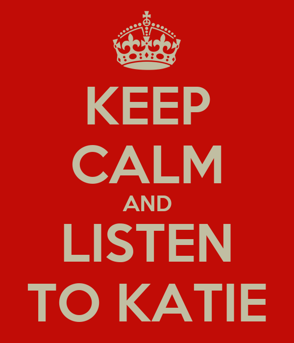 KEEP CALM AND LISTEN TO KATIE