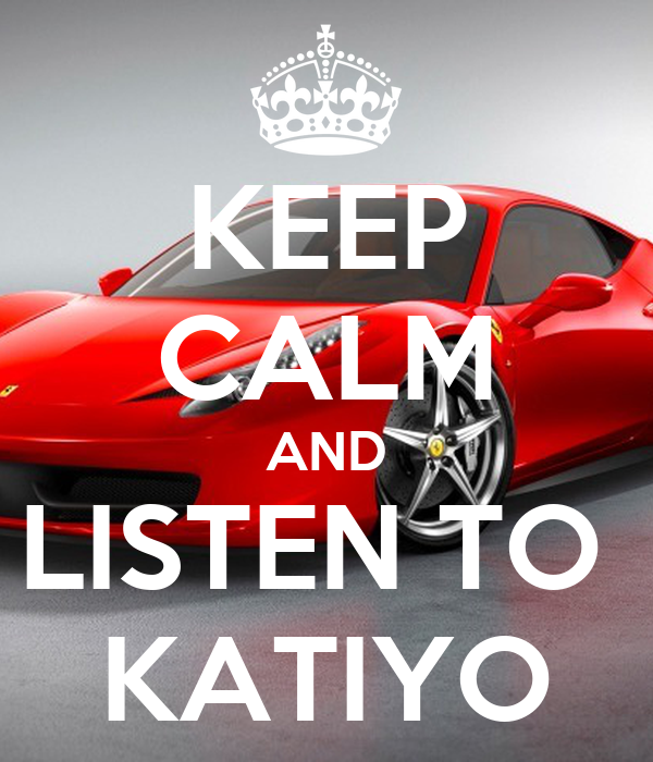KEEP CALM AND LISTEN TO  KATIYO