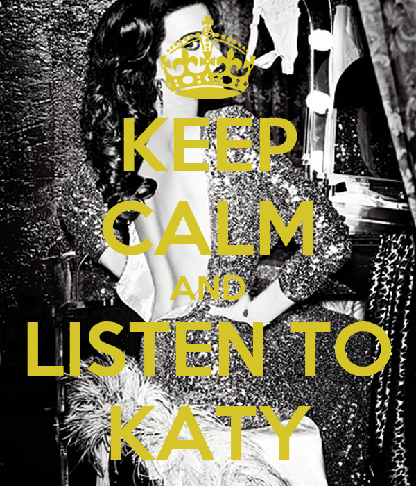 KEEP CALM AND LISTEN TO KATY