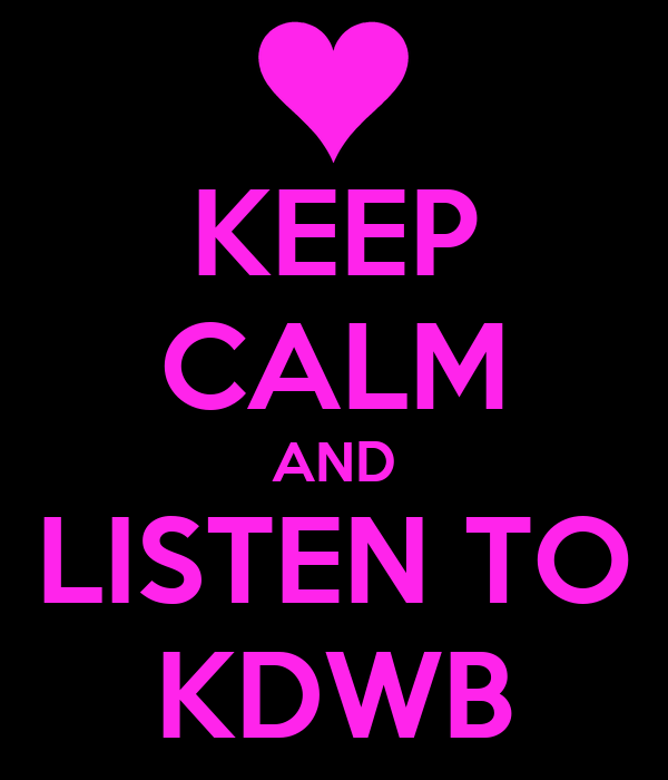 KEEP CALM AND LISTEN TO KDWB