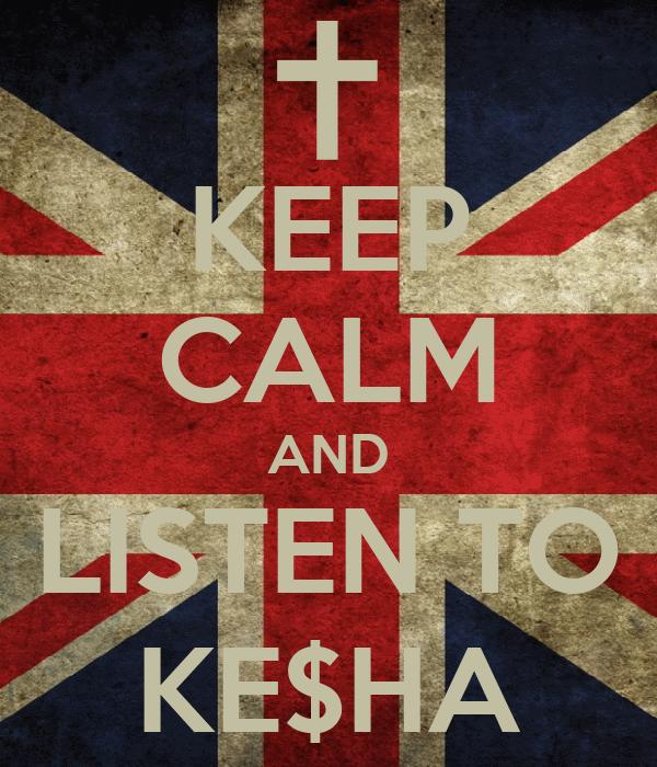KEEP CALM AND LISTEN TO KE$HA
