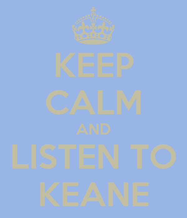KEEP CALM AND LISTEN TO KEANE