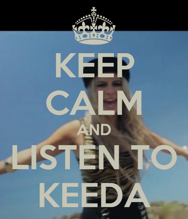 KEEP CALM AND LISTEN TO KEEDA