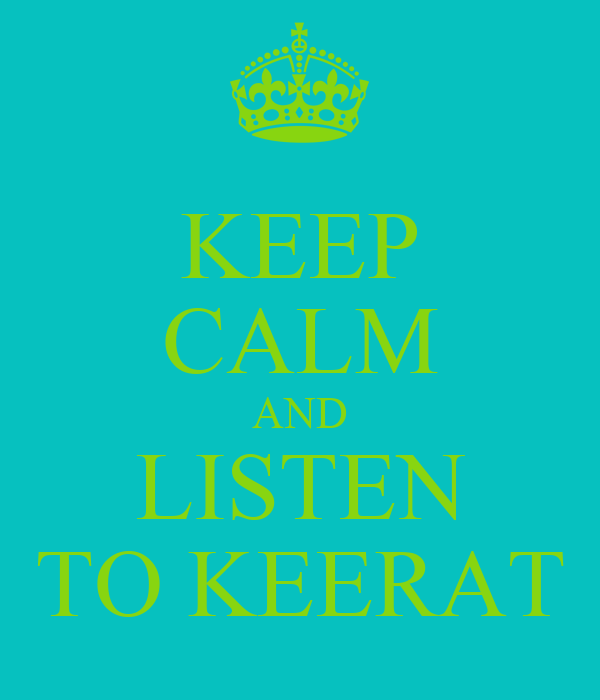 KEEP CALM AND LISTEN TO KEERAT