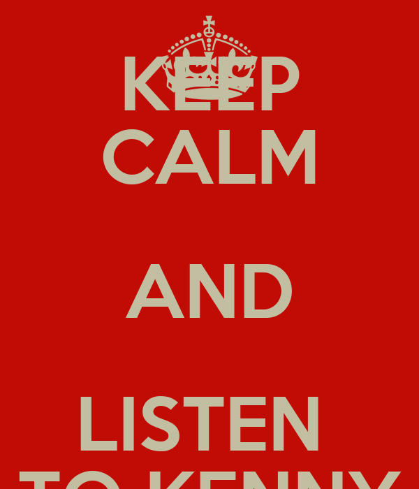 KEEP CALM AND LISTEN  TO KENNY