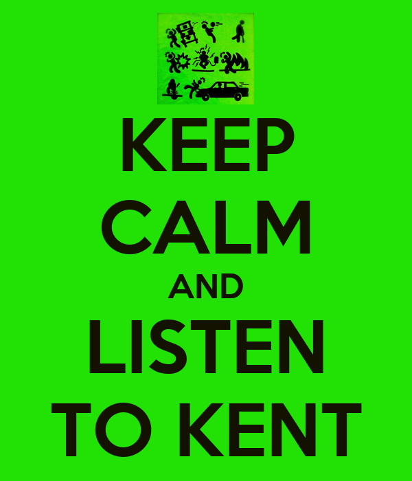 KEEP CALM AND LISTEN TO KENT
