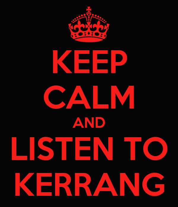 KEEP CALM AND LISTEN TO KERRANG