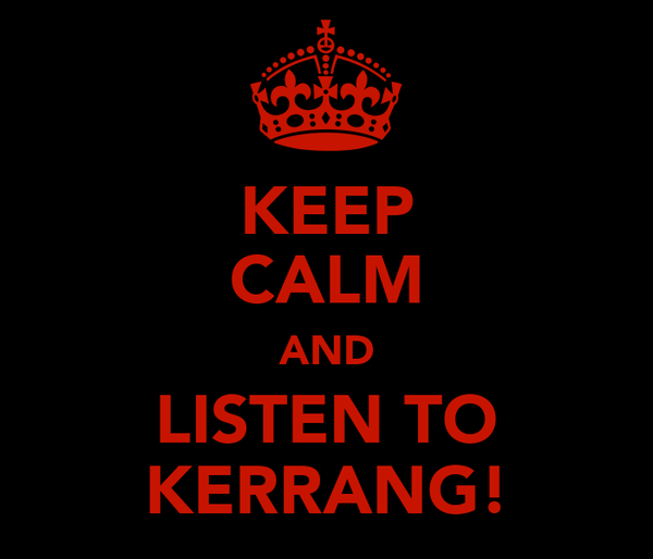 KEEP CALM AND LISTEN TO KERRANG!
