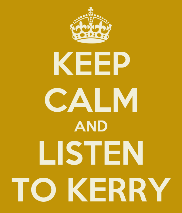 KEEP CALM AND LISTEN TO KERRY