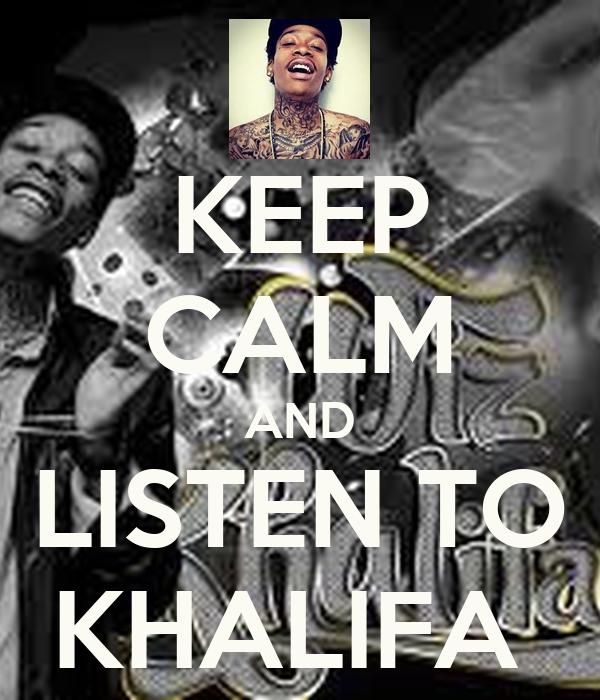KEEP CALM AND LISTEN TO KHALIFA