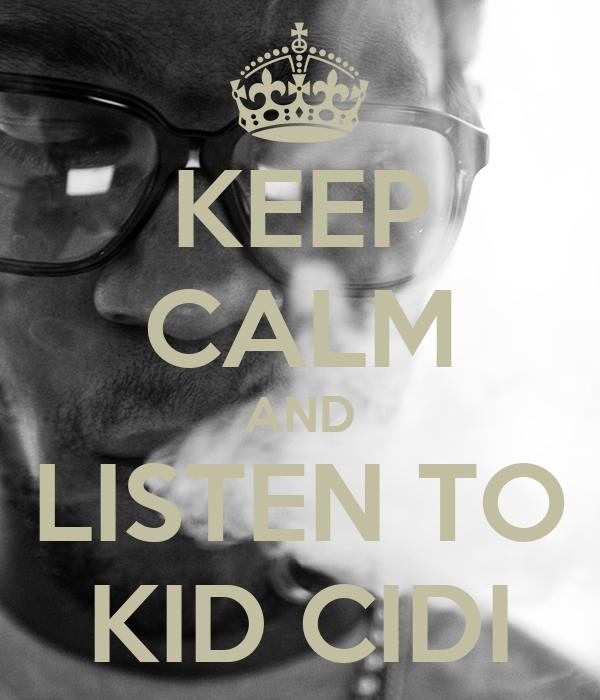 KEEP CALM AND LISTEN TO KID CIDI