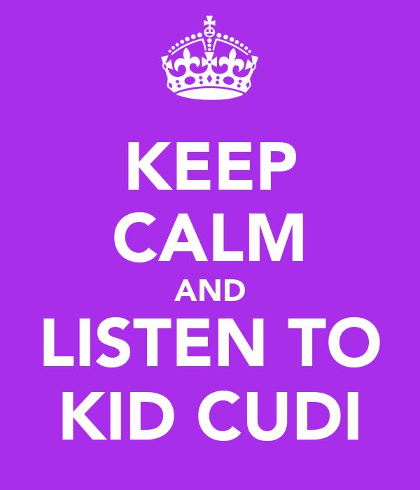 KEEP CALM AND LISTEN TO KID CUDI