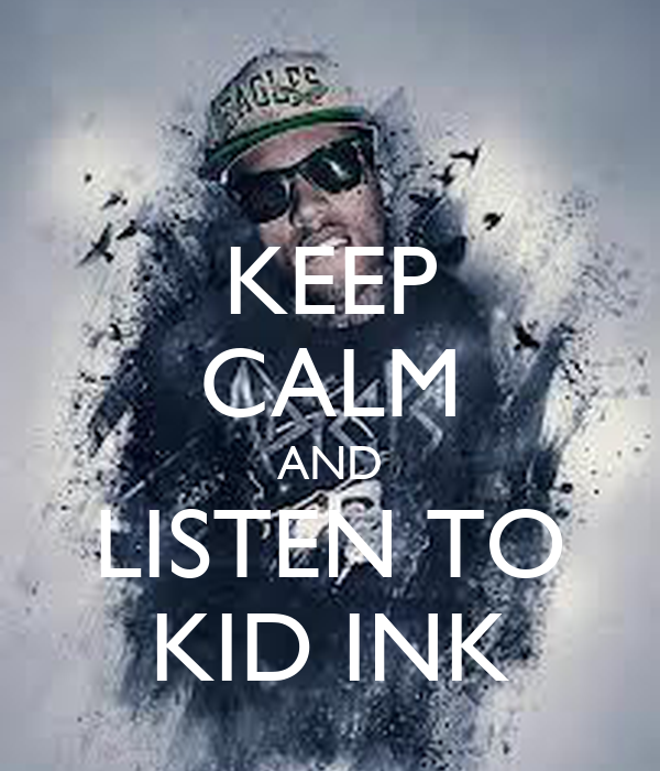 KEEP CALM AND LISTEN TO KID INK