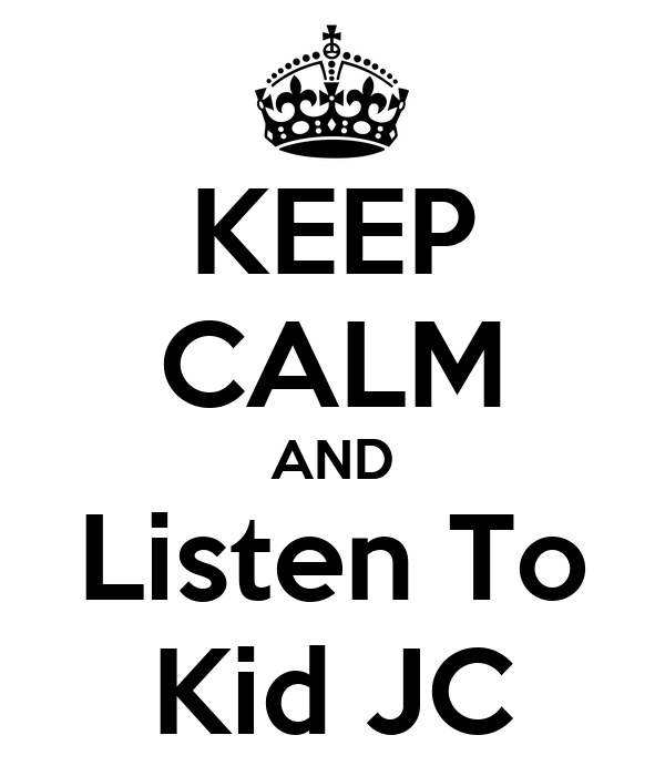 KEEP CALM AND Listen To Kid JC