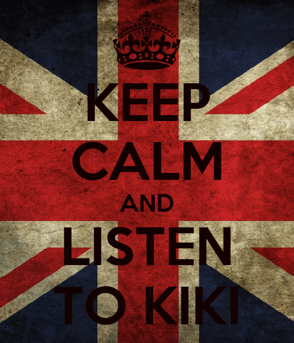 KEEP CALM AND LISTEN TO KIKI