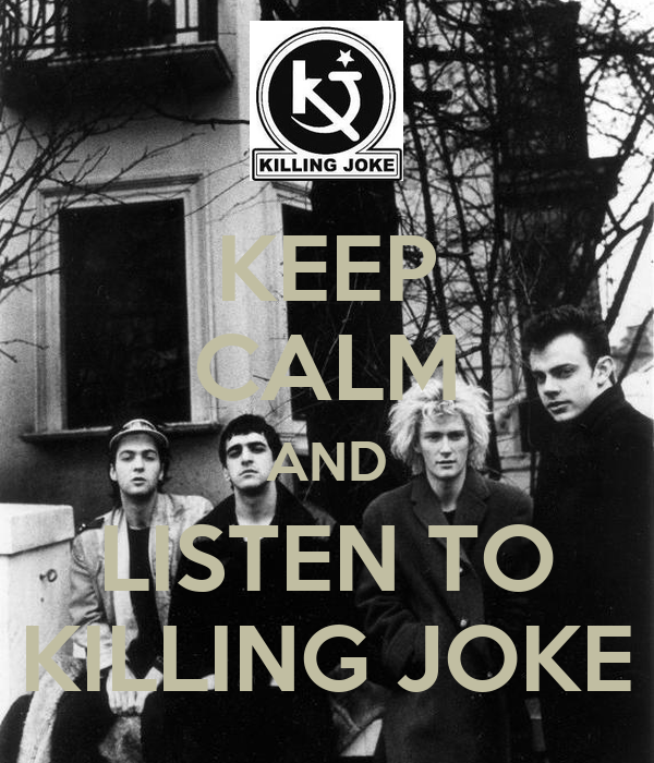 KEEP CALM AND LISTEN TO KILLING JOKE