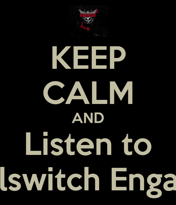 KEEP CALM AND Listen to Killswitch Engage