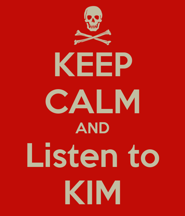 KEEP CALM AND Listen to KIM