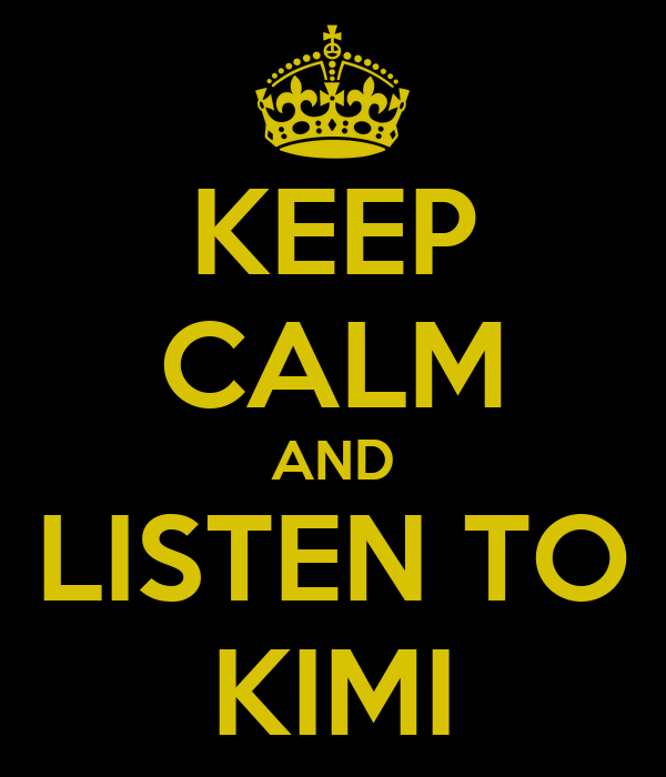 KEEP CALM AND LISTEN TO KIMI