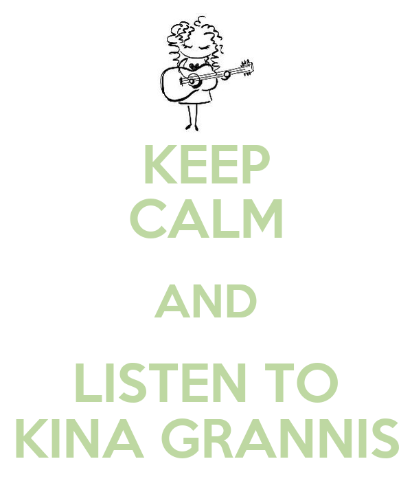 KEEP CALM AND LISTEN TO KINA GRANNIS