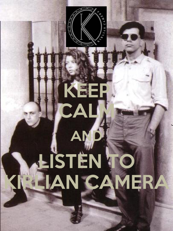 KEEP CALM AND LISTEN TO KIRLIAN CAMERA