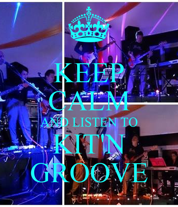 KEEP CALM AND LISTEN TO KIT'N GROOVE