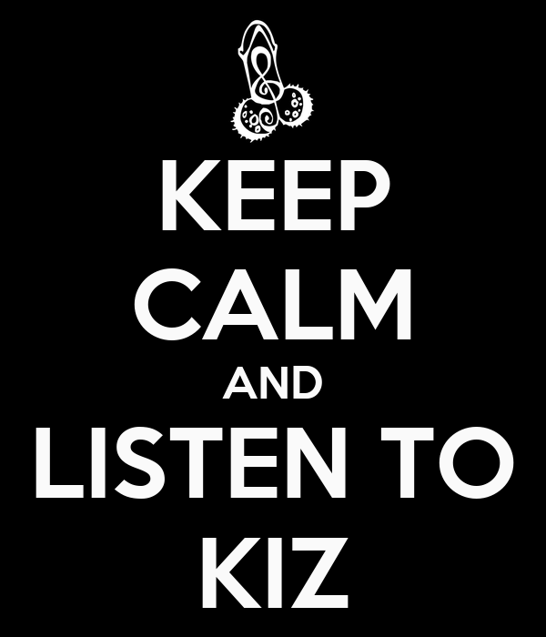 KEEP CALM AND LISTEN TO KIZ