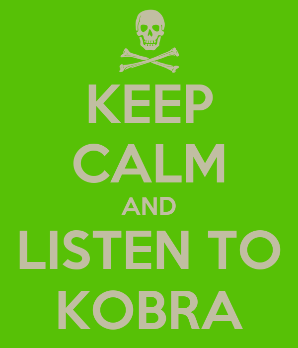 KEEP CALM AND LISTEN TO KOBRA
