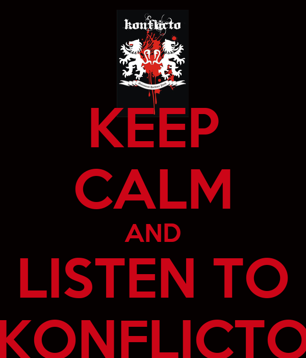 KEEP CALM AND LISTEN TO KONFLICTO