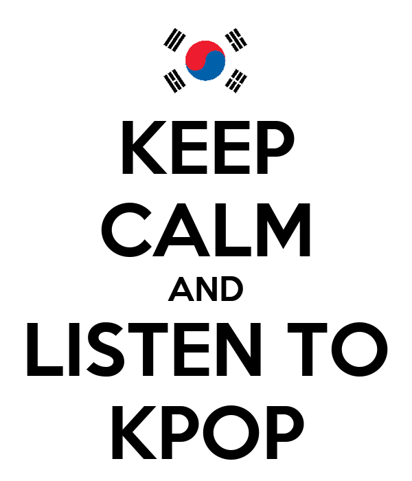 KEEP CALM AND LISTEN TO KPOP