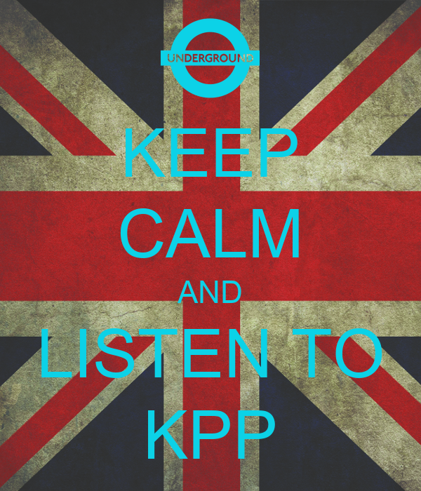 KEEP CALM AND LISTEN TO KPP