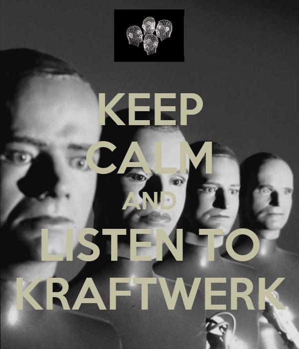 KEEP CALM AND LISTEN TO KRAFTWERK