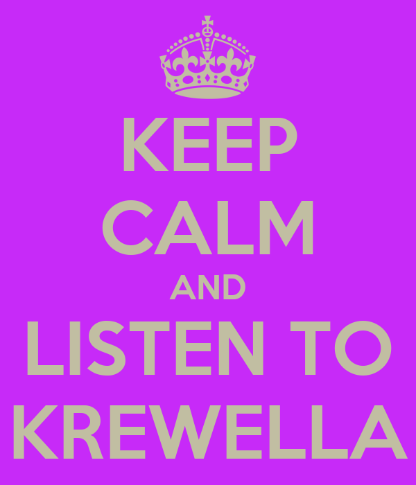 KEEP CALM AND LISTEN TO KREWELLA