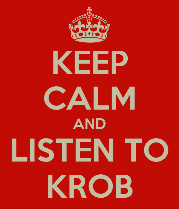 KEEP CALM AND LISTEN TO KROB