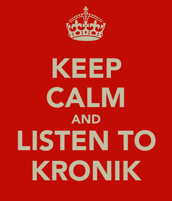 KEEP CALM AND LISTEN TO KRONIK