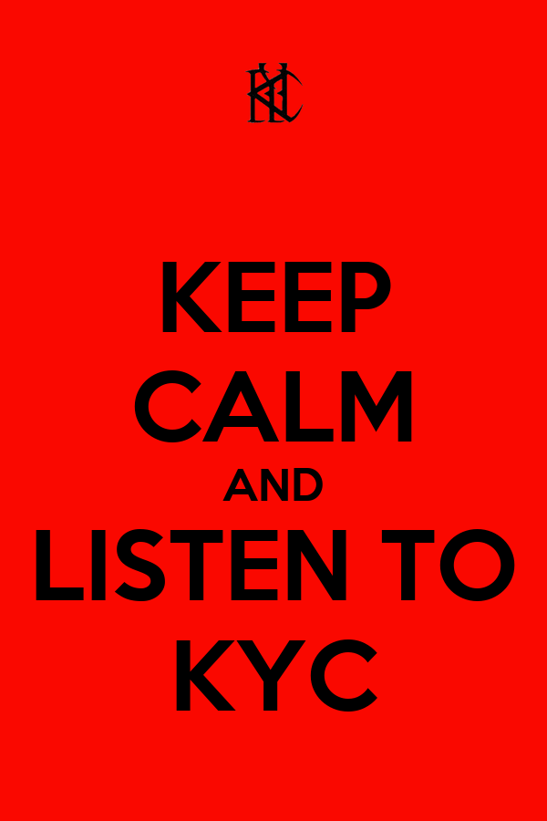KEEP CALM AND LISTEN TO KYC