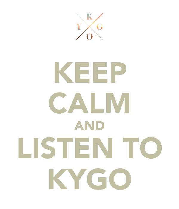 KEEP CALM AND LISTEN TO KYGO