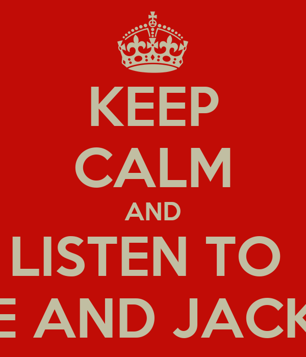 KEEP CALM AND LISTEN TO  KYLE AND JACKIE O