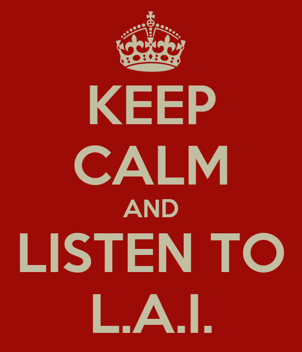 KEEP CALM AND LISTEN TO L.A.I.