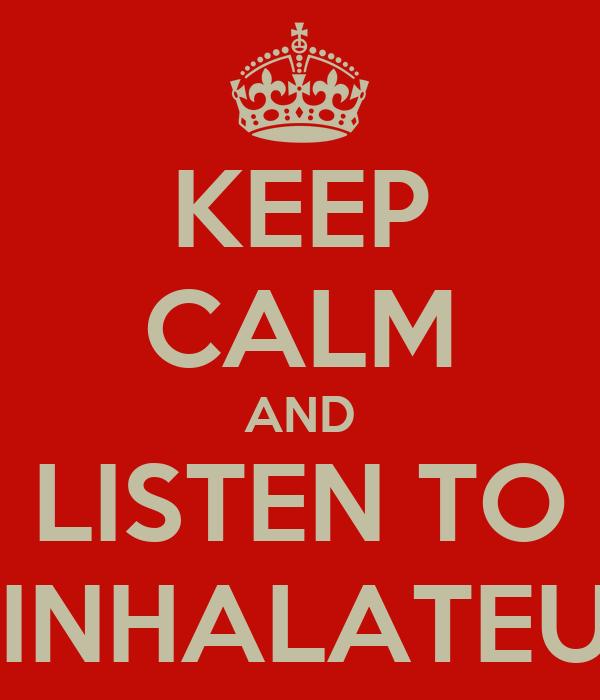KEEP CALM AND LISTEN TO L'INHALATEUR