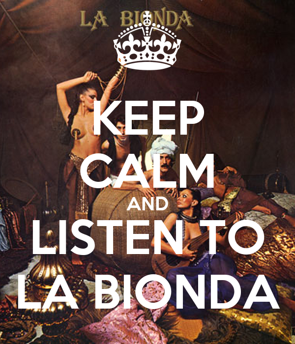 KEEP CALM AND LISTEN TO LA BIONDA