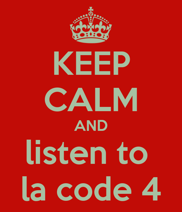 KEEP CALM AND listen to  la code 4