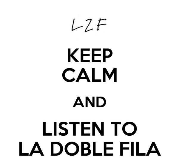 KEEP CALM AND LISTEN TO LA DOBLE FILA