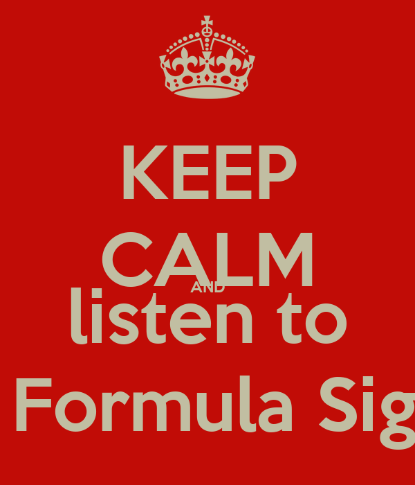 KEEP CALM AND listen to La Formula Sigue